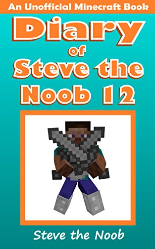Download Diary of Steve the Noob 12 (An Unofficial Minecraft Book) (Minecraft Diary Steve the Noob Collection)