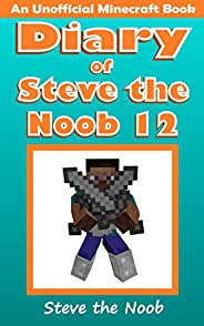 Diary of Steve the Noob 12 (An Unofficial Minecraft Book) (Diary of Steve the Noob Collection)