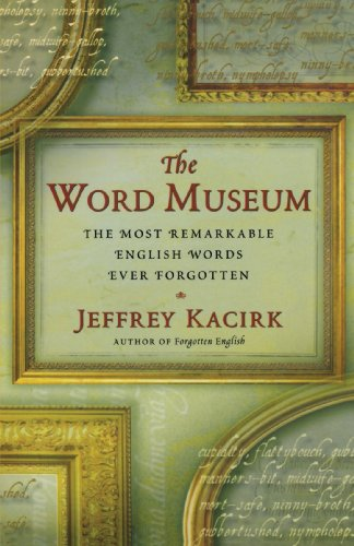 The Word Museum: The Most Remarkable English Words Ever Forgotten