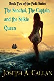 The Senchai, the Captain, and the Selkie Queen, Joseph Callan, 1481028219