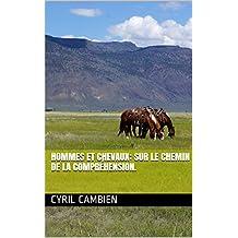 Hommes et Chevaux: sur le chemin de la compréhension. (French Edition)