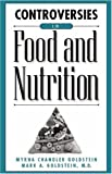 Controversies in Food and Nutrition, Myrna Chandler Goldstein and Mark A. Goldstein, 0313317879