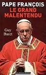Pape François, le grand malentendu par Baret