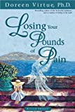 Losing Your Pounds of Pain, Doreen Virtue, 1561709506