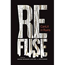 Refuse: CanLit in Ruins (Essais Book 6)