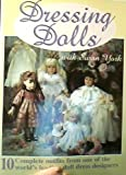 Dressing Dolls With Susan York: 10 Complete Outfits from One of the World's Leading Doll Dress Designers