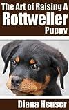 The Art of Raising a Rottweiler Puppy
