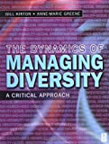The Dynamics of Managing Diversity : A Critical Approach, Greene, Ann-Marie and Kirton, Gill, 0750644176
