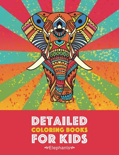 Detailed Coloring Books For Kids: Elephants: Advanced Coloring Pages for Teenagers, Tweens, Older Kids, Boys & Girls, Detailed Zendoodle Animal ... Stress Relief & Relaxation, Relaxing Designs