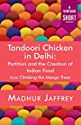 Tandoori Chicken in Delhi: Partition and the Creation of Indian Food (A Vintage Short)