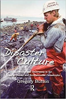 Book Disaster Culture: Knowledge and Uncertainty in the Wake of Human and Environmental Catastrophe by Gregory Button (2010-11-17)
