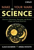 Make Your Mark in Science, Claus Ascheron and Angela Kickuth, 0471657336
