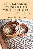 Let's Talk about Money Before You Tie the Knot, James H. Wilson, 1425758541