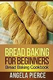 Bread Baking for Beginners, Pierce Angela, 1630221961
