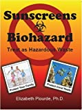 img - for Sunscreens - Biohazard: Treat As Hazardous Waste by Elizabeth Plourde (2011-06-21) book / textbook / text book