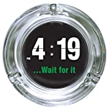 """ICUP Stonerware - """"… 4:19. Wait For It"""" Hemp Humor Themed Comedy Round Clear Glass Ashtray"""