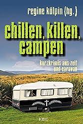 Chillen, killen, campen: Kurzkrimis aus Wohnmobil, Zelt und Caravan
