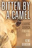 img - for Bitten by a Camel: Leaving Church, Finding God book / textbook / text book
