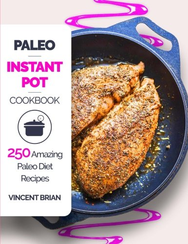 Paleo Instant Pot Cookbook: 250 Amazing Paleo Diet Recipes cover