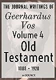 #2: The Journal Writings of Geerhardus Vos, Volume 4: Old Testament