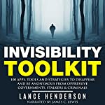 Invisibility Toolkit: 100 Ways to Disappear and How to Be Anonymous From Oppressive Governments, Stalkers & Criminals | Lance Henderson