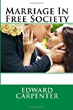 Marriage in Free Society, Edward Edward Carpenter, 1495930998