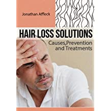 Hair Loss Solutions: Causes, Prevention and Treatments