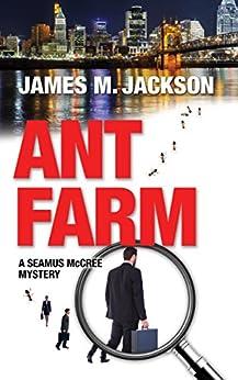 Ant Farm (Seamus McCree Book 1) by [Jackson, James M]