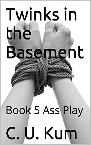 Twinks In The Basement Book 5 Ass Play By Kum C U