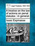 A treatise on the law of actions on penal statutes : in General, Isaac Espinasse, 1240179316