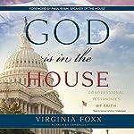 God Is in the House: Congressional Testimonies of Faith | Virginia Foxx