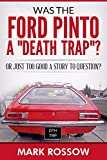 "Was the Ford Pinto a ""Death Trap""?: Or Just Too Good a Story to Question?"