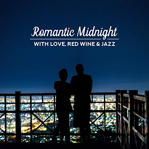 Romantic Midnight with Love, Red Wine & Jazz: 2019 Instrumental Smooth Jazz Music Compilation for Couple's Romantic Date & Eveninng Spending, Best Intimate Moments Melodies, Soft Vintage Sounds of Piano, Saxophone & Others