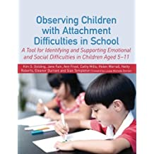 Observing Children with Attachment Difficulties in School: A Tool for Identifying and Supporting Emotional and Social Difficulties in Children Aged 5-11 by Golding, Kim S. (2012) Paperback