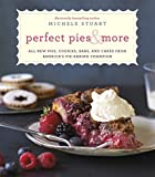 Perfect Pies & More: All New Pies, Cookies, Bars, and Cakes from America's Pie-Baking Champion: A Cookbook