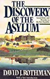 Discovery of the Asylum : Social Order and Disorder in the New Republic, Rothman, David J., 0316757454