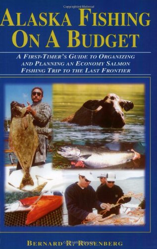 Alaska Fishing on a Budget: A First-Timer's Guide to Organizing and Planning an Economy Salmon Fishing Trip to the Last Frontier