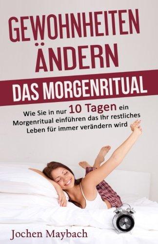 Gewohnheiten ndern - Das Morgenritual: Wie Sie in nur 10 Tagen ein Morgenritual einführen das Ihr restliches Leben für immer verändern wird - für ... Fokus und Selbstbewusstsein (German Edition) (Nur Für Sie-shop)
