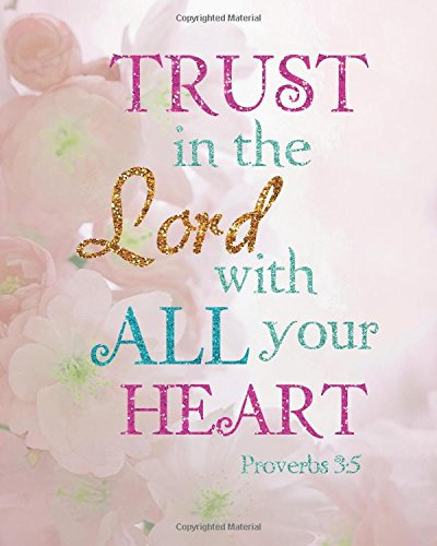 """Read Online Trust in the Lord with all your heart: Bible Verse Bullet Journal Dot Grid l Notebook (8"""" x 10"""") Large (Bible Verse Notebook Christian Floral Journal Series) (Volume 26) PDF ePub fb2 ebook"""