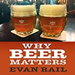 Why Beer Matters | Evan Rail