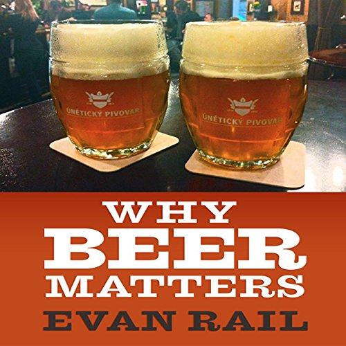 Why Beer Matters by Evan Rail