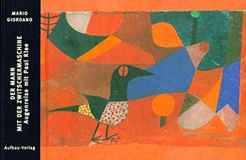 Der Mann mit der Zwitschermaschine: Augenreise mit Paul Klee (Bilderbücher zur Kunst, Band 2)