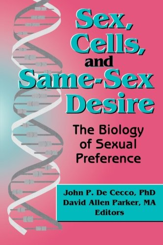Sex, Cells, and Same-Sex Desire: The Biology of Sexual Preference (The Research on Homosexuality Series)