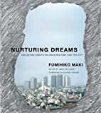 Nurturing Dreams : Collected Essays on Architecture and the City, Maki, Fumihiko, 026251818X