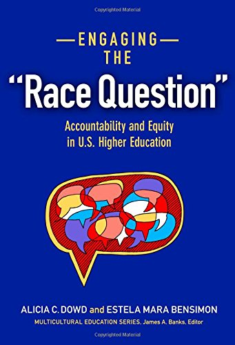 "Engaging the ""Race Question"": Accountability and Equity in U.S. Higher Education (Multicultural Education Series)"