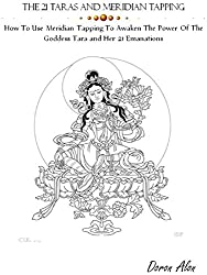 THE 21 TARA'S AND MERIDIAN TAPPING: How To Use Meridian Tapping To Awaken The Power Of The Goddess Tara And Her 21 Emanations (Tapping Miracles Series Book 3) (English Edition)