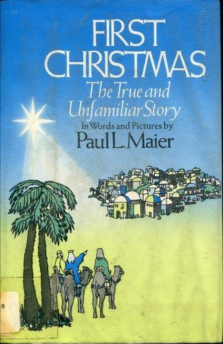 First Christmas: The True and Unfamiliar Story in Words and Pictures