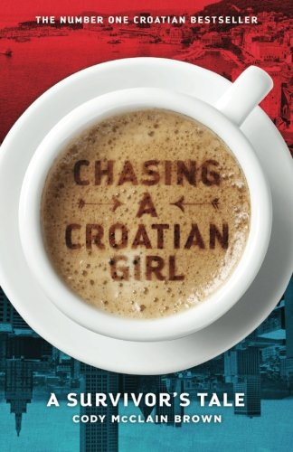 Chasing a Croatian Girl: A Survivor's Tale