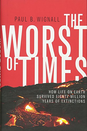 The Worst of Times: How Life on Earth Survived Eighty Million Years of Extinctions (Bowl Geography)