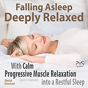 Falling Asleep Deeply Relaxed: With Calm Progressive Muscle Relaxation into a Restful Sleep Audiobook